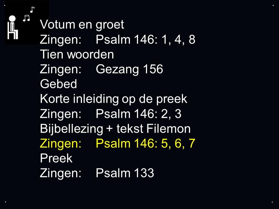 .... Votum en groet Zingen: Psalm 146: 1, 4, 8 Tien woorden Zingen:Gezang 156 Gebed Korte inleiding op de preek Zingen:Psalm 146: 2, 3 Bijbellezing +