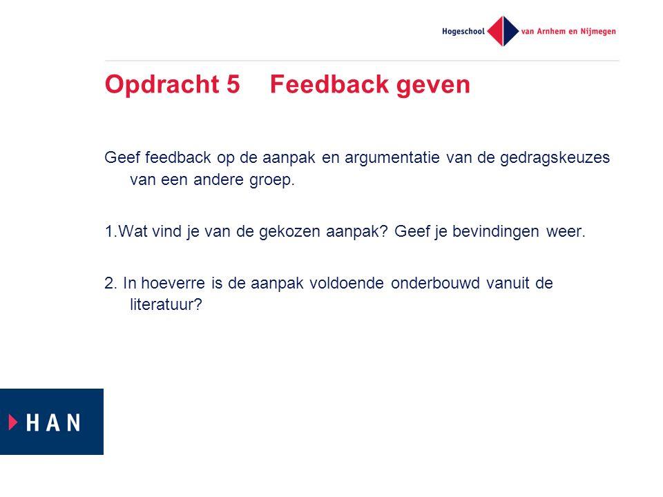 Opdracht 5 Feedback geven Geef feedback op de aanpak en argumentatie van de gedragskeuzes van een andere groep. 1.Wat vind je van de gekozen aanpak? G