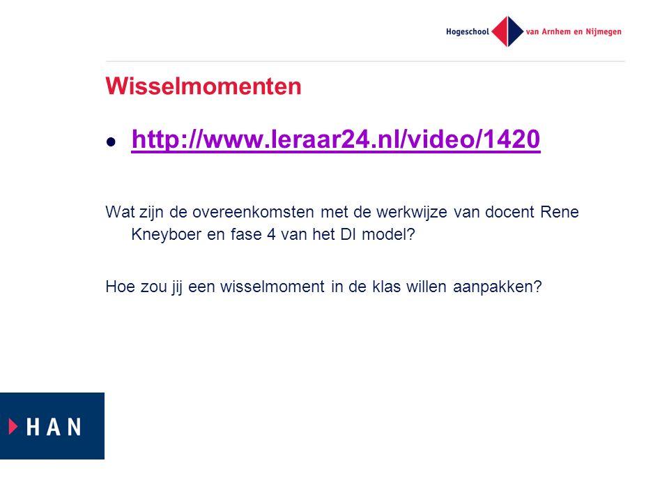 Wisselmomenten http://www.leraar24.nl/video/1420 Wat zijn de overeenkomsten met de werkwijze van docent Rene Kneyboer en fase 4 van het DI model? Hoe