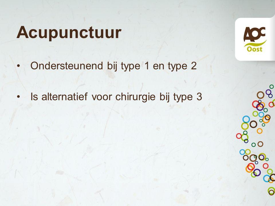 Acupunctuur Ondersteunend bij type 1 en type 2 Is alternatief voor chirurgie bij type 3