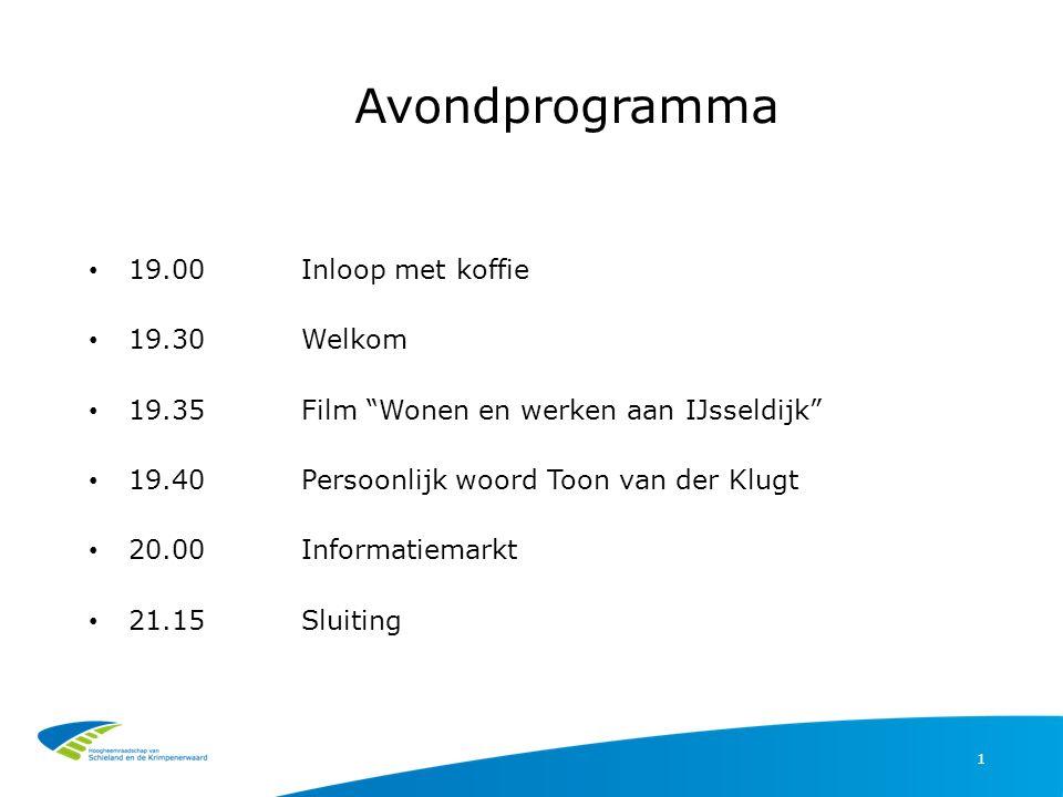 Avondprogramma 1 19.00Inloop met koffie 19.30Welkom 19.35Film Wonen en werken aan IJsseldijk 19.40Persoonlijk woord Toon van der Klugt 20.00Informatiemarkt 21.15Sluiting