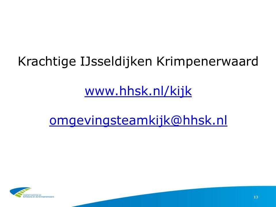 Krachtige IJsseldijken Krimpenerwaard www.hhsk.nl/kijk omgevingsteamkijk@hhsk.nl www.hhsk.nl/kijk omgevingsteamkijk@hhsk.nl 13