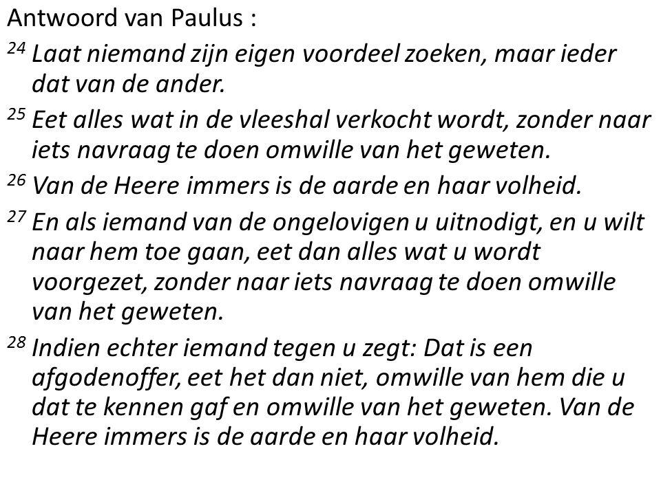 Antwoord van Paulus : 24 Laat niemand zijn eigen voordeel zoeken, maar ieder dat van de ander.