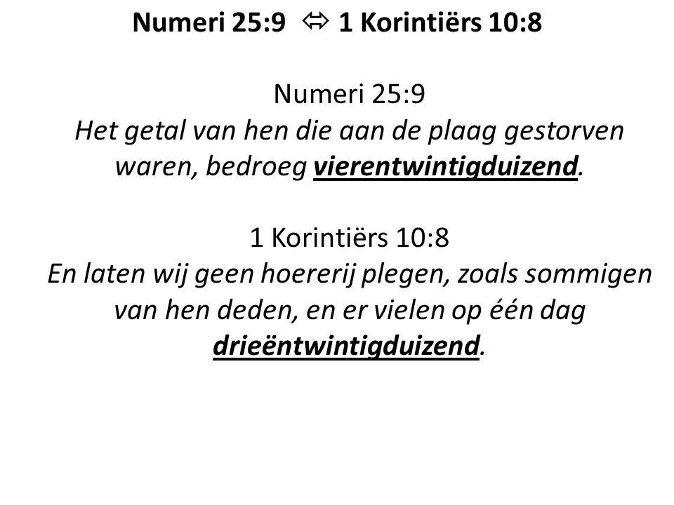 Numeri 25:9  1 Korintiërs 10:8 Numeri 25:9 Het getal van hen die aan de plaag gestorven waren, bedroeg vierentwintigduizend.