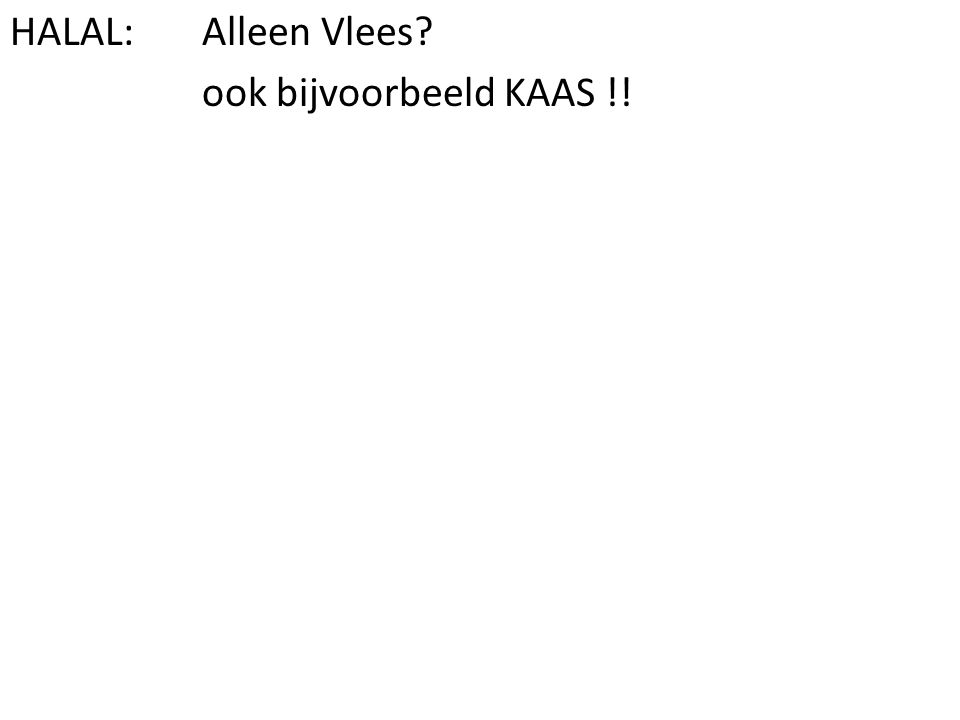 ook bijvoorbeeld KAAS !!