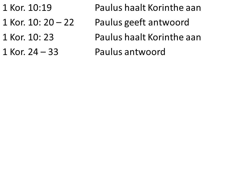 1 Kor. 10:19 Paulus haalt Korinthe aan 1 Kor. 10: 20 – 22Paulus geeft antwoord 1 Kor.