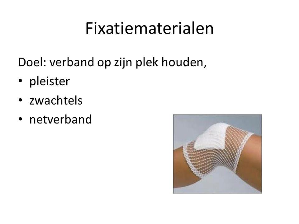 Fixatiematerialen Doel: verband op zijn plek houden, pleister zwachtels netverband