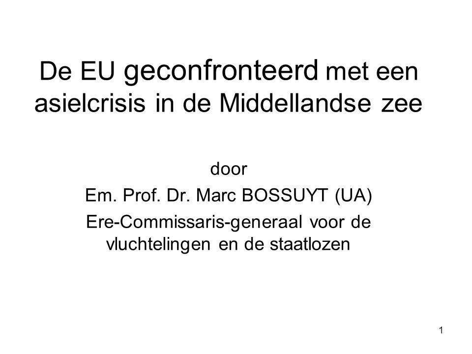 1 De EU geconfronteerd met een asielcrisis in de Middellandse zee door Em. Prof. Dr. Marc BOSSUYT (UA) Ere-Commissaris-generaal voor de vluchtelingen