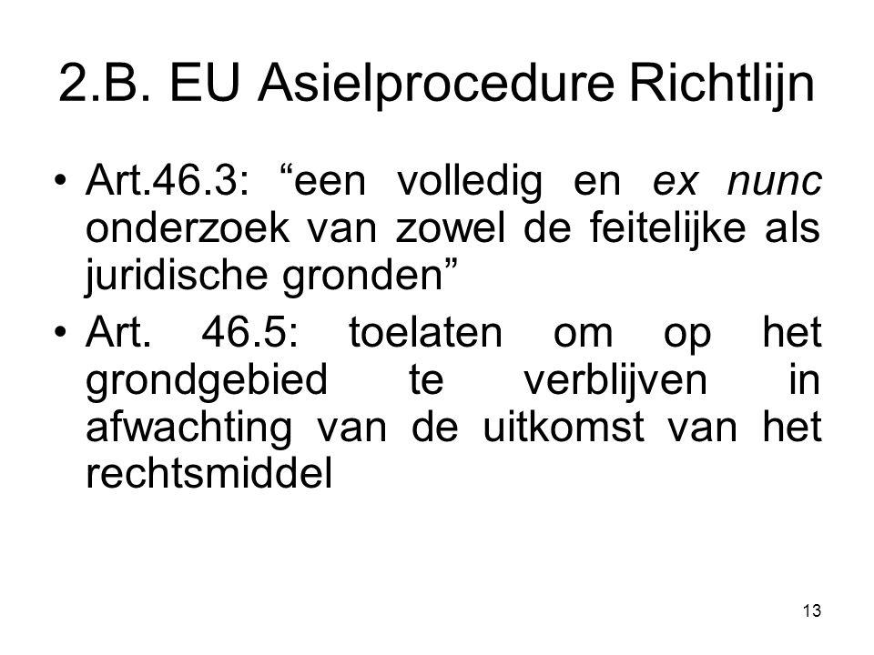 """2.B. EU Asielprocedure Richtlijn Art.46.3: """"een volledig en ex nunc onderzoek van zowel de feitelijke als juridische gronden"""" Art. 46.5: toelaten om o"""