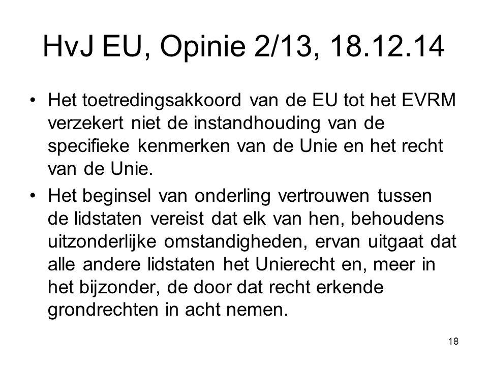 HvJ EU, Opinie 2/13, 18.12.14 Het toetredingsakkoord van de EU tot het EVRM verzekert niet de instandhouding van de specifieke kenmerken van de Unie en het recht van de Unie.