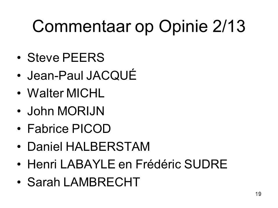 Commentaar op Opinie 2/13 Steve PEERS Jean-Paul JACQUÉ Walter MICHL John MORIJN Fabrice PICOD Daniel HALBERSTAM Henri LABAYLE en Frédéric SUDRE Sarah