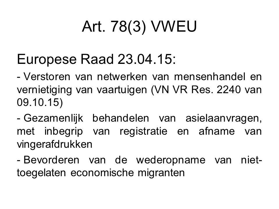 Art. 78(3) VWEU Europese Raad 23.04.15: - Verstoren van netwerken van mensenhandel en vernietiging van vaartuigen (VN VR Res. 2240 van 09.10.15) - Gez