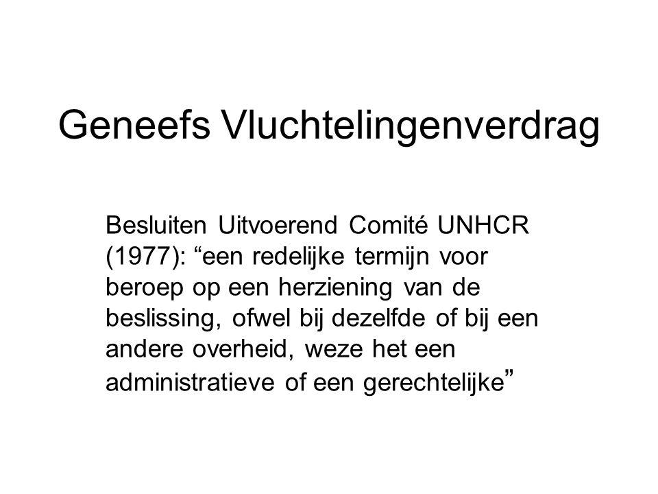 """Geneefs Vluchtelingenverdrag Besluiten Uitvoerend Comité UNHCR (1977): """"een redelijke termijn voor beroep op een herziening van de beslissing, ofwel b"""