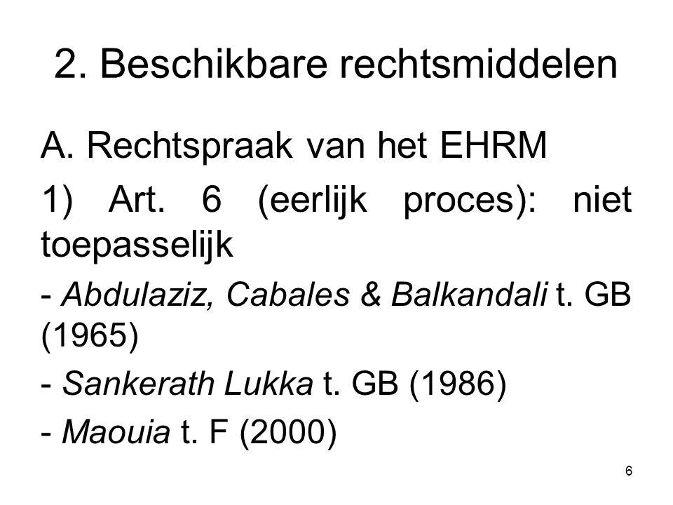 6 2. Beschikbare rechtsmiddelen A. Rechtspraak van het EHRM 1) Art. 6 (eerlijk proces): niet toepasselijk - Abdulaziz, Cabales & Balkandali t. GB (196