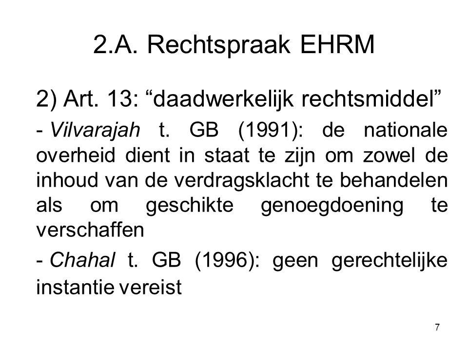 """7 2.A. Rechtspraak EHRM 2) Art. 13: """"daadwerkelijk rechtsmiddel"""" - Vilvarajah t. GB (1991): de nationale overheid dient in staat te zijn om zowel de i"""
