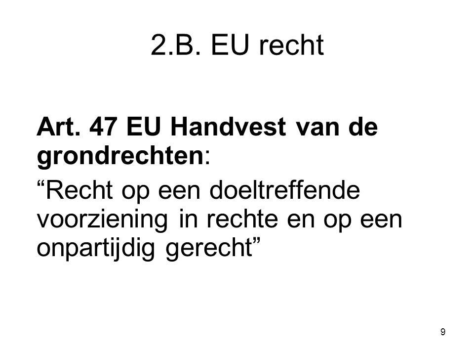 """9 2.B. EU recht Art. 47 EU Handvest van de grondrechten: """"Recht op een doeltreffende voorziening in rechte en op een onpartijdig gerecht"""""""