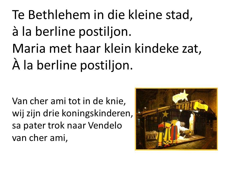 Van cher ami tot in de knie, wij zijn drie koningskinderen, sa pater trok naar Vendelo van cher ami, Te Bethlehem in die kleine stad, à la berline postiljon.