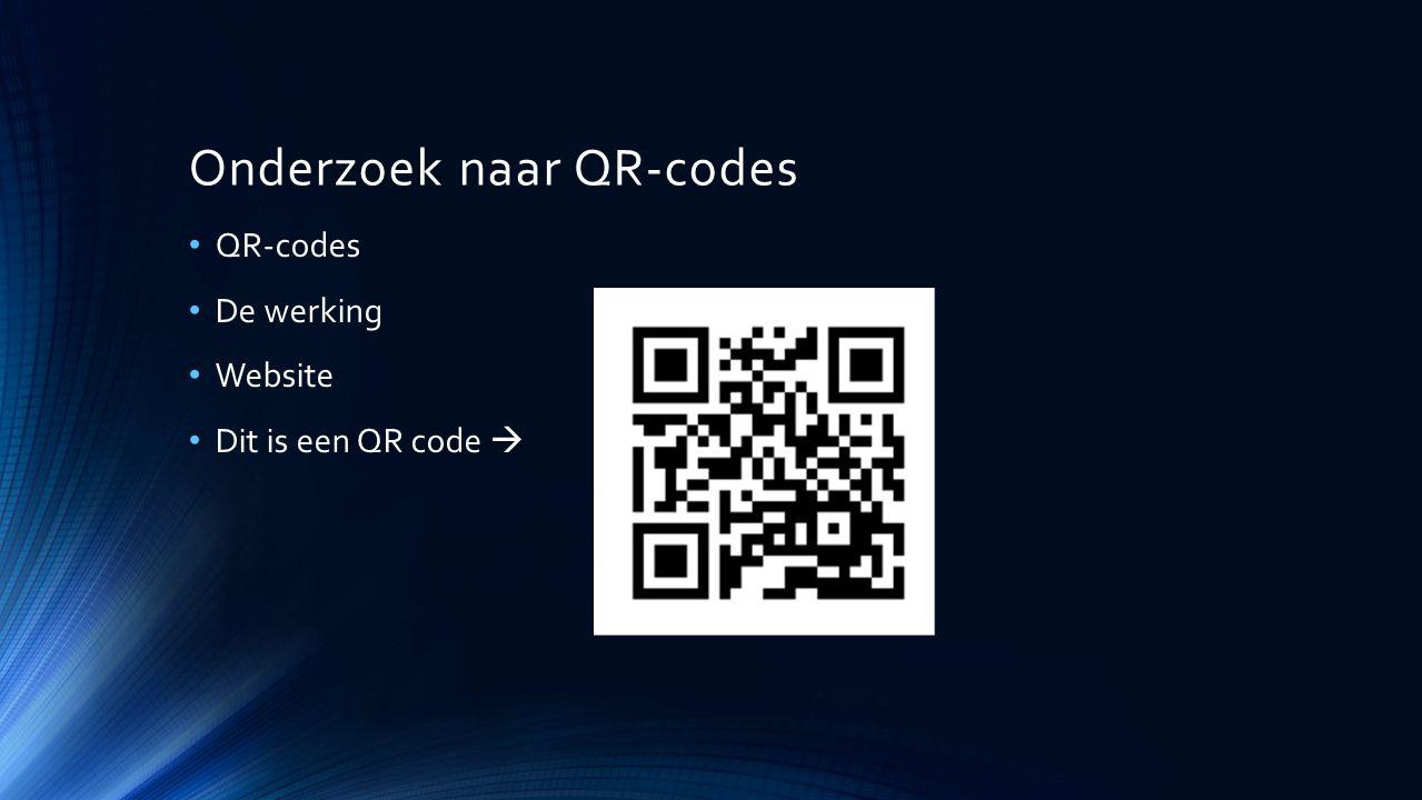 Onderzoek naar QR-codes QR-codes De werking Website Dit is een QR code 