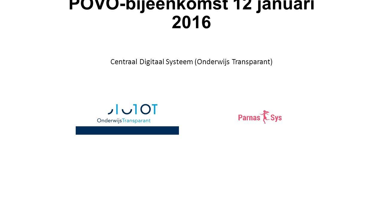 POVO-bijeenkomst 12 januari 2016 Centraal Digitaal Systeem (Onderwijs Transparant)
