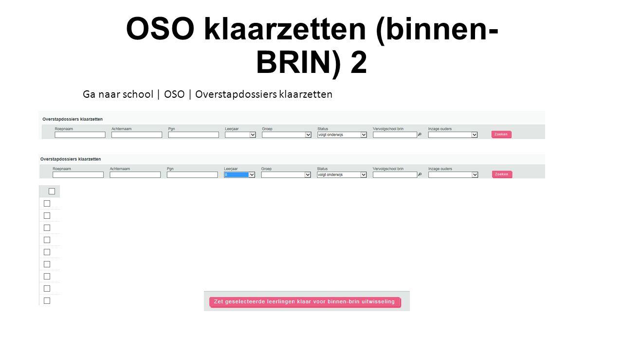 OSO klaarzetten (binnen- BRIN) 2 Ga naar school | OSO | Overstapdossiers klaarzetten