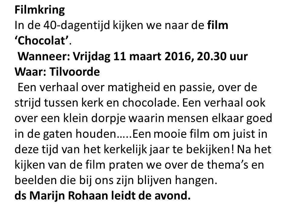 Filmkring In de 40-dagentijd kijken we naar de film 'Chocolat'. Wanneer: Vrijdag 11 maart 2016, 20.30 uur Waar: Tilvoorde Een verhaal over matigheid e