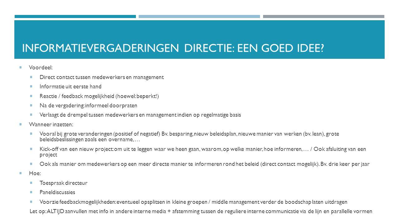 INFORMATIEVERGADERINGEN DIRECTIE: EEN GOED IDEE?  Voordeel:  Direct contact tussen medewerkers en management  Informatie uit eerste hand  Reactie