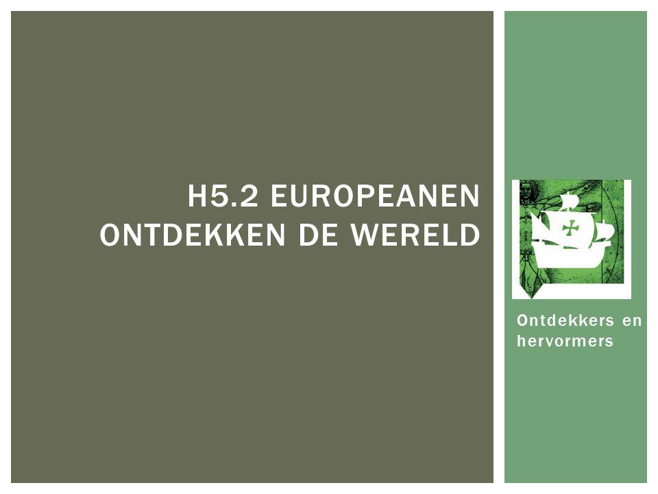 Ontdekkers en hervormers H5.2 EUROPEANEN ONTDEKKEN DE WERELD
