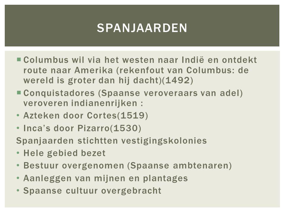  Columbus wil via het westen naar Indië en ontdekt route naar Amerika (rekenfout van Columbus: de wereld is groter dan hij dacht)(1492)  Conquistado