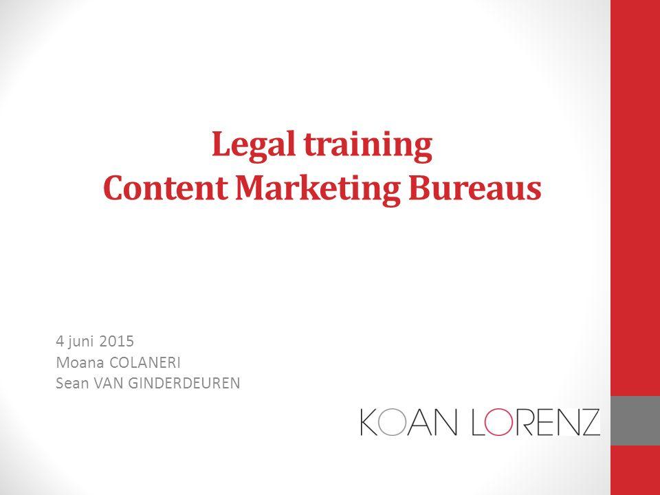 4 juni 2015 Moana COLANERI Sean VAN GINDERDEUREN Legal training Content Marketing Bureaus