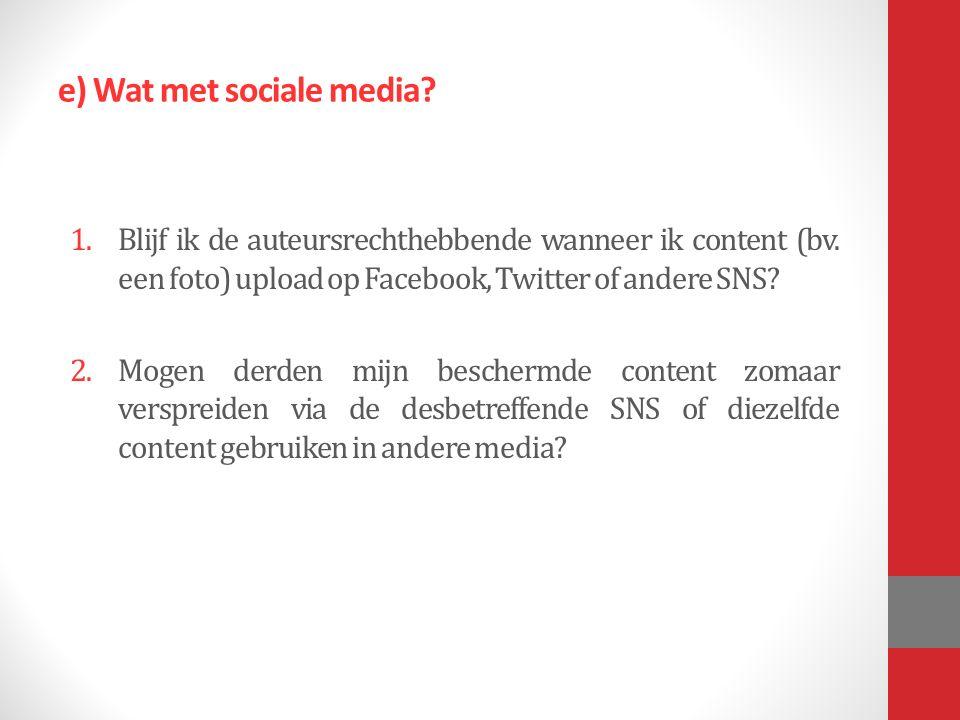 e) Wat met sociale media. 1.Blijf ik de auteursrechthebbende wanneer ik content (bv.