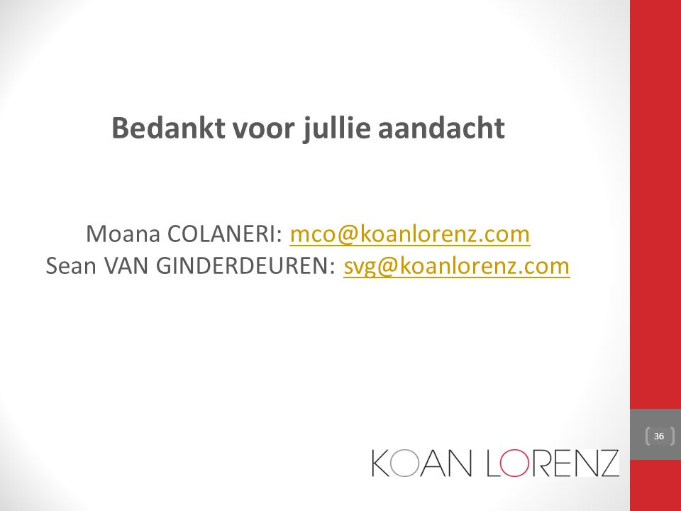 Bedankt voor jullie aandacht Moana COLANERI: mco@koanlorenz.commco@koanlorenz.com Sean VAN GINDERDEUREN: svg@koanlorenz.comsvg@koanlorenz.com 36
