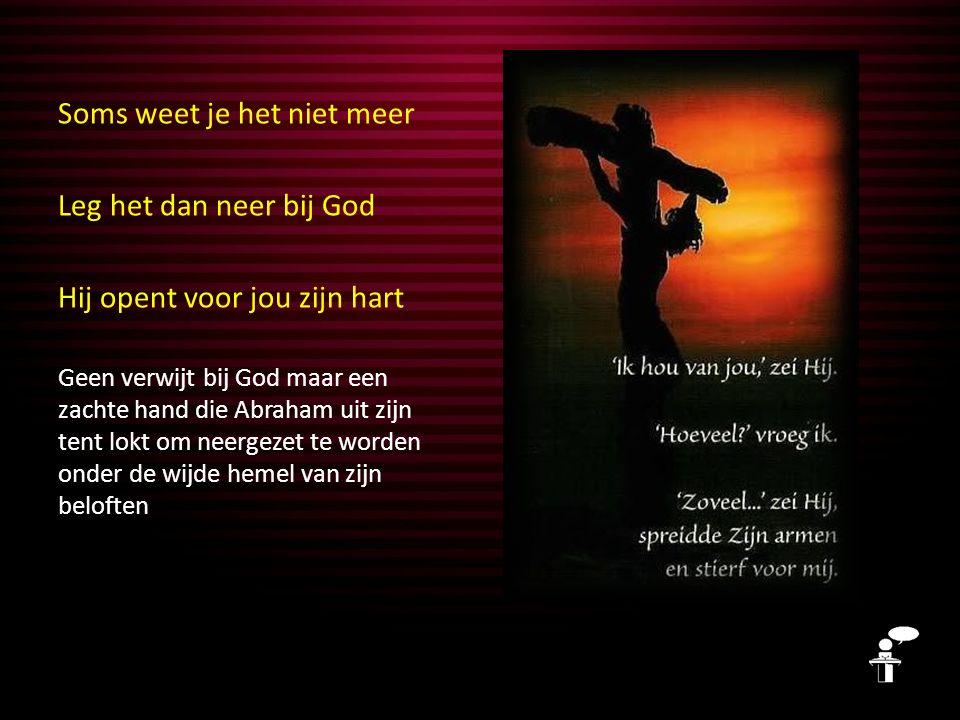 Soms weet je het niet meer Leg het dan neer bij God Hij opent voor jou zijn hart Zeg er amen op Abraham geloofde God = amen zeggen tegen God.