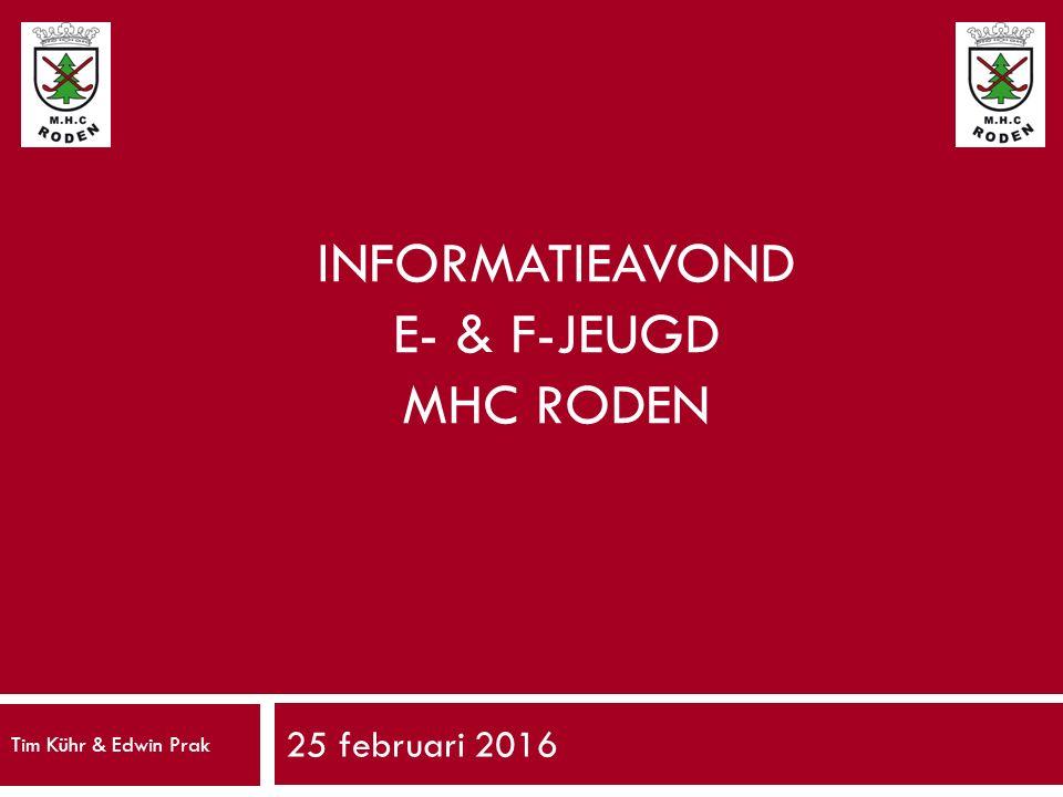 INFORMATIEAVOND E- & F-JEUGD MHC RODEN 25 februari 2016 Tim Kühr & Edwin Prak