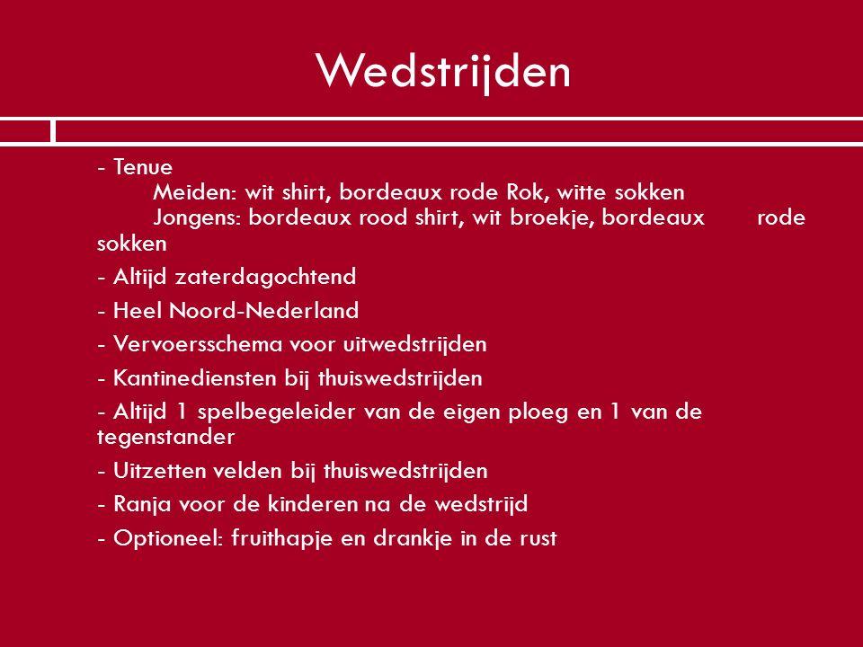 Wedstrijden  - Tenue Meiden: wit shirt, bordeaux rode Rok, witte sokken Jongens: bordeaux rood shirt, wit broekje, bordeaux rode sokken  - Altijd za