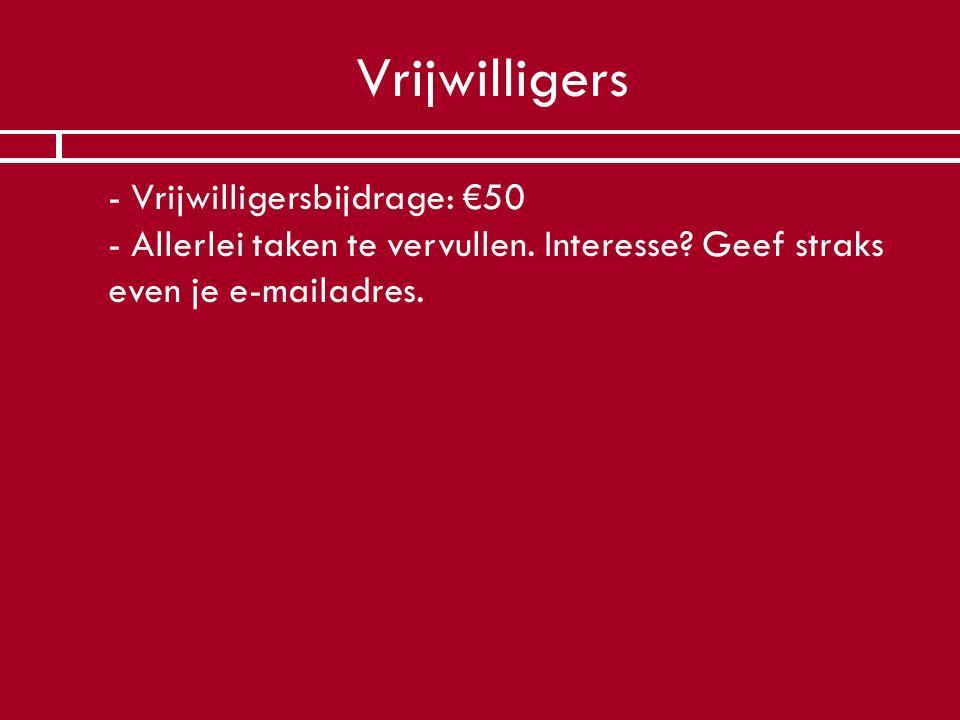 Vrijwilligers  - Vrijwilligersbijdrage: €50 - Allerlei taken te vervullen. Interesse? Geef straks even je e-mailadres.