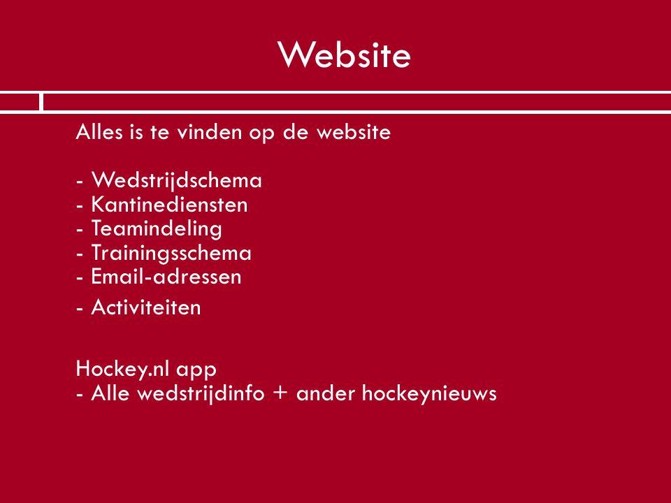 Website  Alles is te vinden op de website - Wedstrijdschema - Kantinediensten - Teamindeling - Trainingsschema - Email-adressen  - Activiteiten  Ho