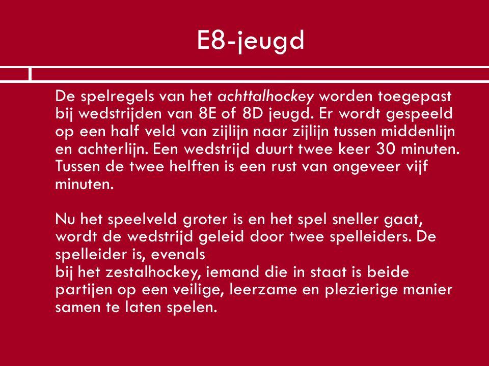 E8-jeugd  De spelregels van het achttalhockey worden toegepast bij wedstrijden van 8E of 8D jeugd. Er wordt gespeeld op een half veld van zijlijn naa