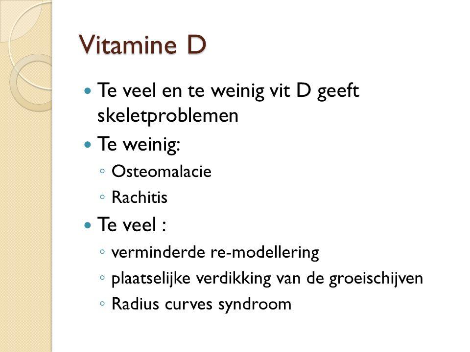 Vitamine D Te veel en te weinig vit D geeft skeletproblemen Te weinig: ◦ Osteomalacie ◦ Rachitis Te veel : ◦ verminderde re-modellering ◦ plaatselijke