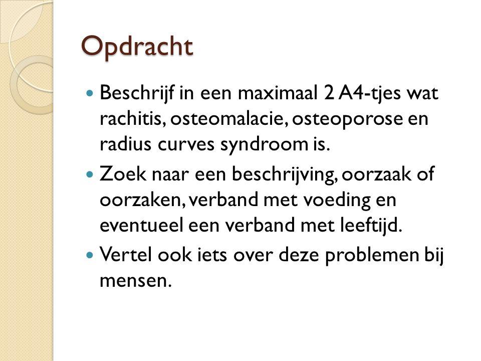 Opdracht Beschrijf in een maximaal 2 A4-tjes wat rachitis, osteomalacie, osteoporose en radius curves syndroom is. Zoek naar een beschrijving, oorzaak