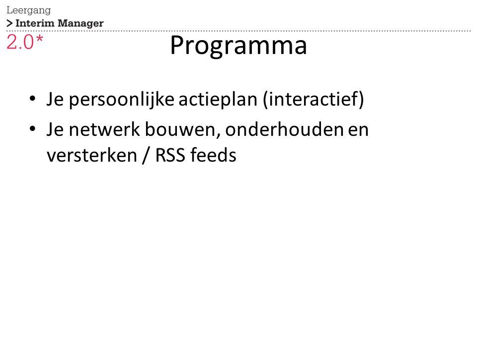 Programma Je persoonlijke actieplan (interactief) Je netwerk bouwen, onderhouden en versterken / RSS feeds
