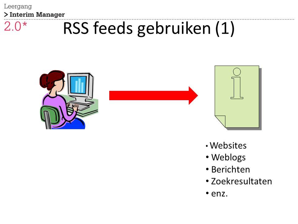RSS feeds gebruiken (1) Websites Weblogs Berichten Zoekresultaten enz.