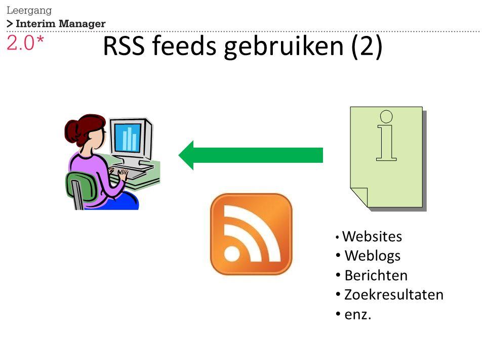 RSS feeds gebruiken (2) Websites Weblogs Berichten Zoekresultaten enz.