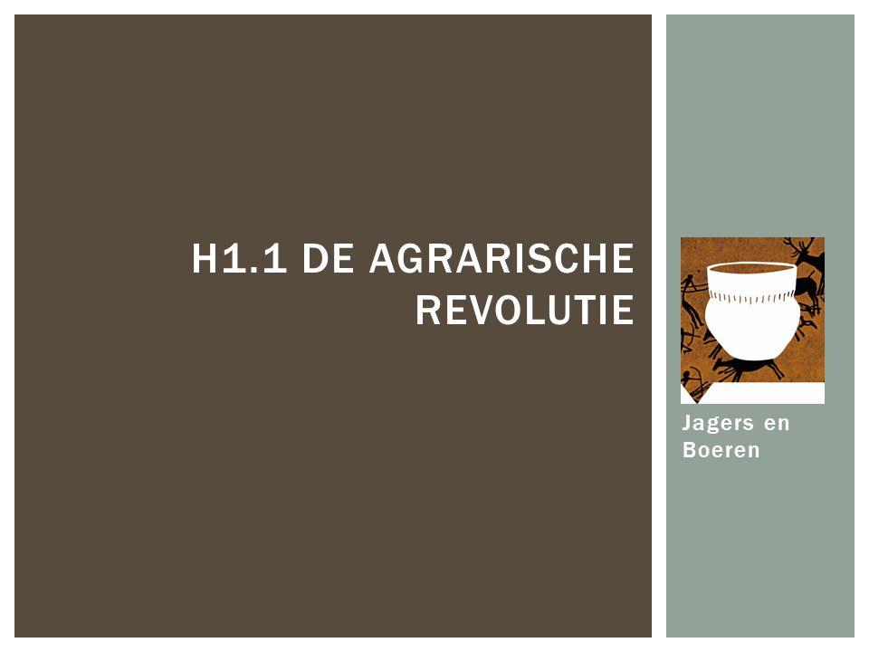 Jagers en Boeren H1.1 DE AGRARISCHE REVOLUTIE
