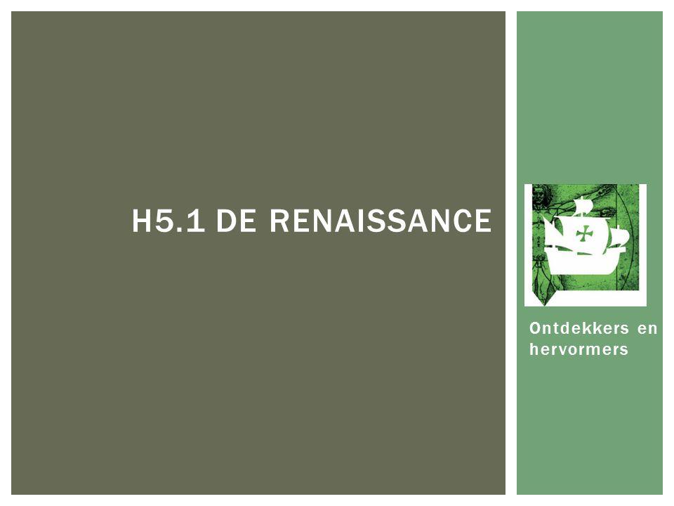 Ontdekkers en hervormers H5.1 DE RENAISSANCE