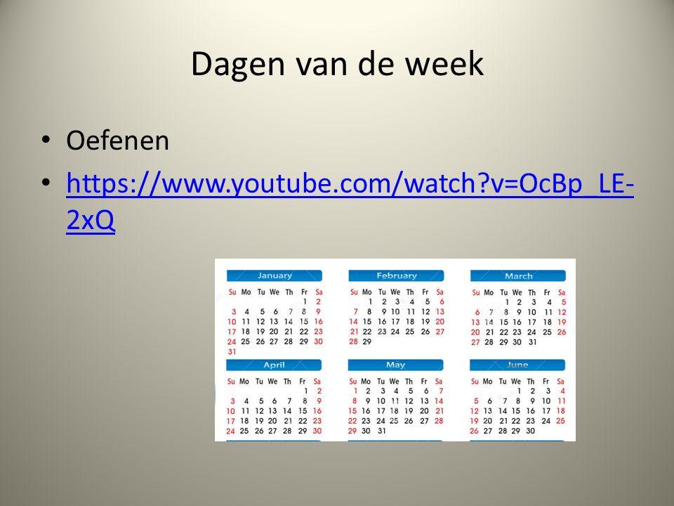 Dagen van de week Oefenen https://www.youtube.com/watch?v=OcBp_LE- 2xQ https://www.youtube.com/watch?v=OcBp_LE- 2xQ