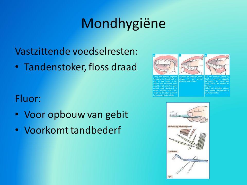 Mondhygiëne Vastzittende voedselresten: Tandenstoker, floss draad Fluor: Voor opbouw van gebit Voorkomt tandbederf