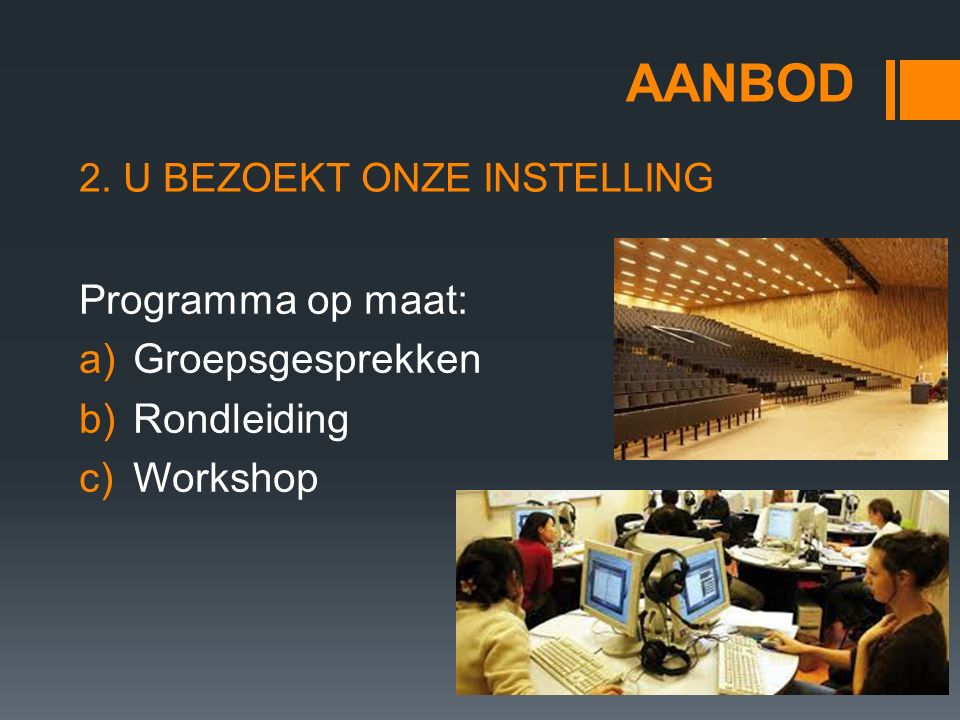 AANBOD Programma op maat: a)Groepsgesprekken b)Rondleiding c)Workshop 2. U BEZOEKT ONZE INSTELLING