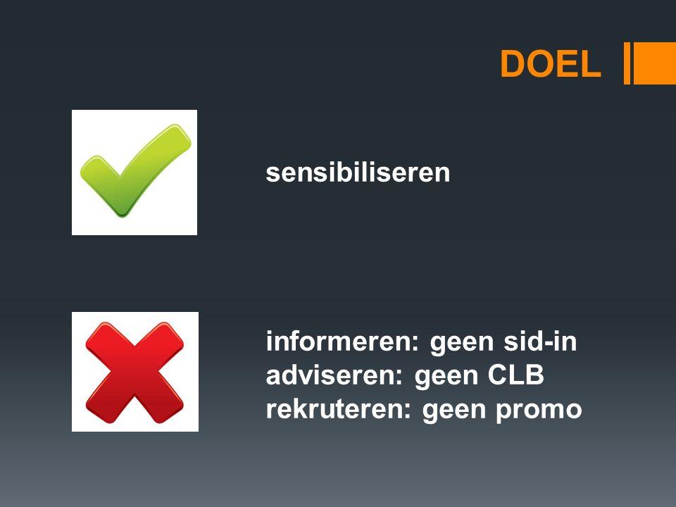 DOEL sensibiliseren informeren: geen sid-in adviseren: geen CLB rekruteren: geen promo