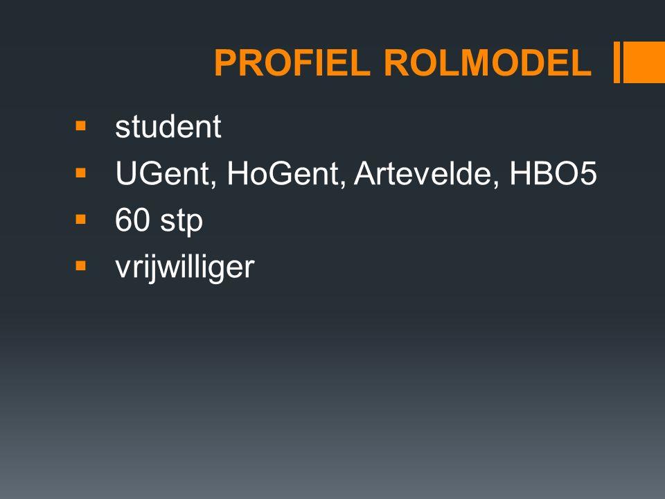 PROFIEL ROLMODEL  student  UGent, HoGent, Artevelde, HBO5  60 stp  vrijwilliger