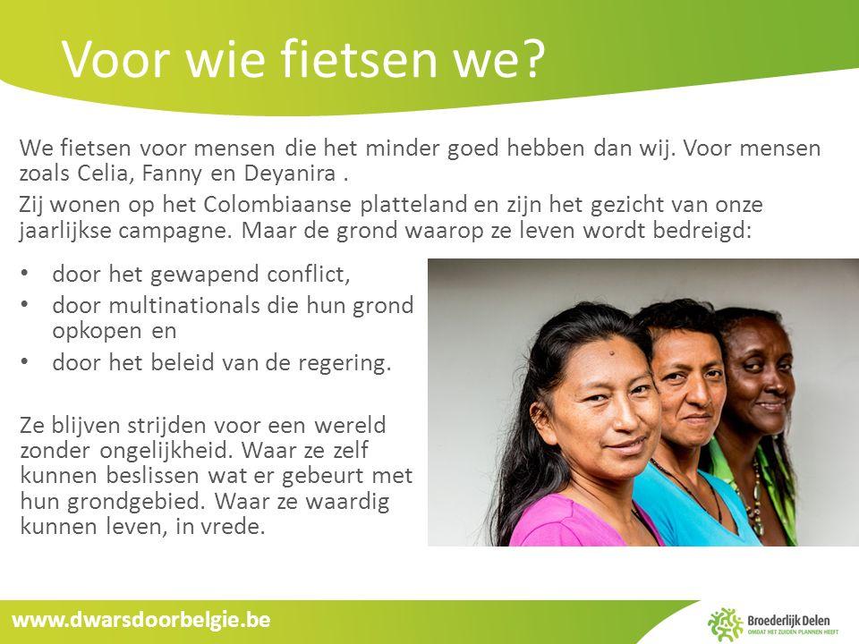 www.dwarsdoorbelgie.be Voor wie fietsen we? We fietsen voor mensen die het minder goed hebben dan wij. Voor mensen zoals Celia, Fanny en Deyanira. Zij